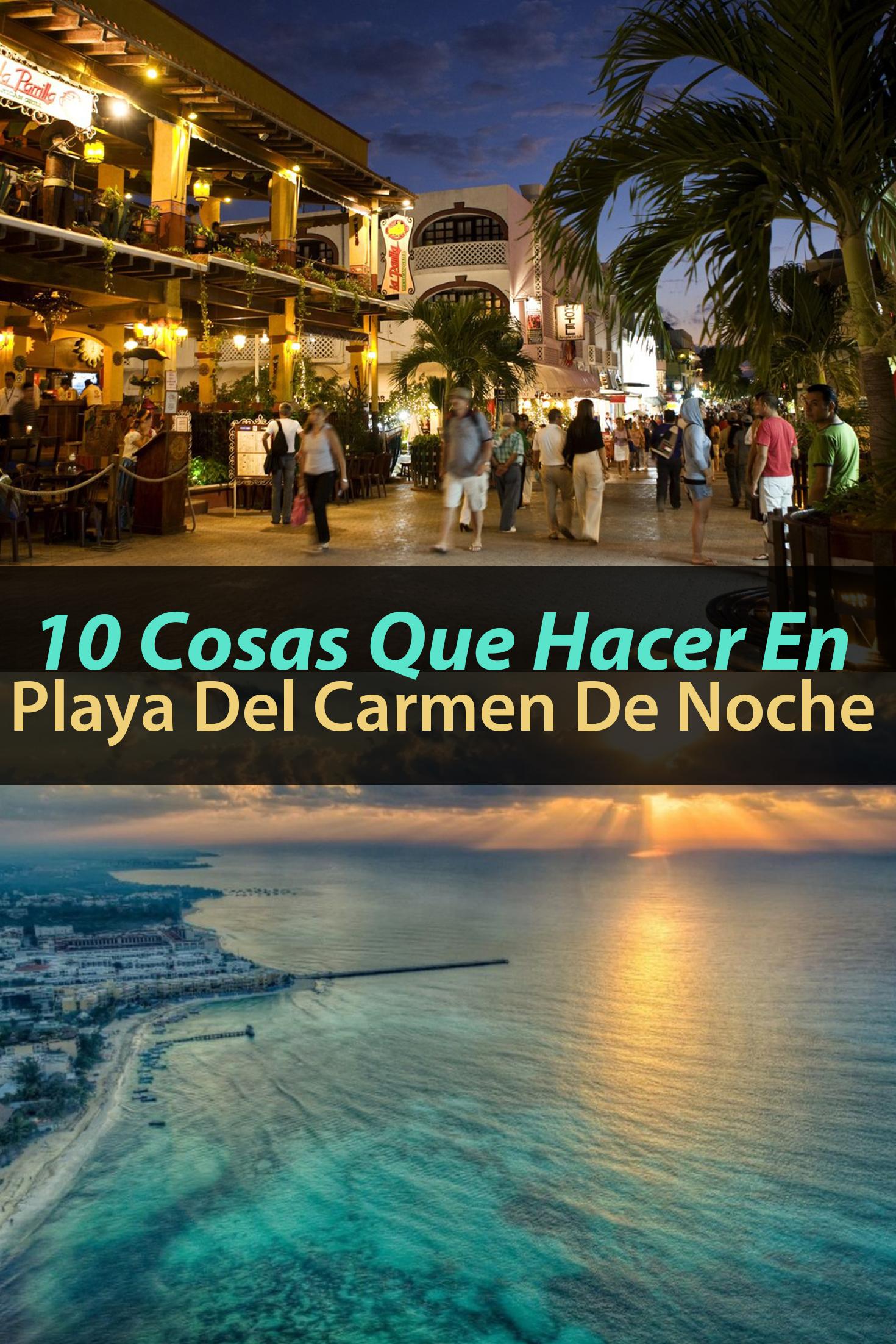 10 Cosas Que Hacer En Playa Del Carmen De Noche Tips Para