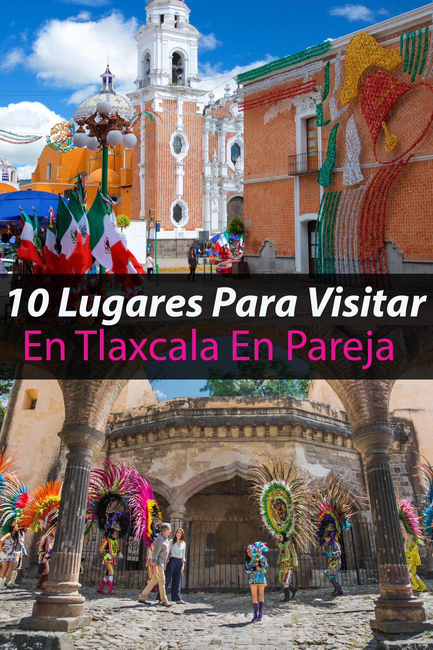 Los 10 Mejores Lugares Para Visitar En Tlaxcala En Pareja